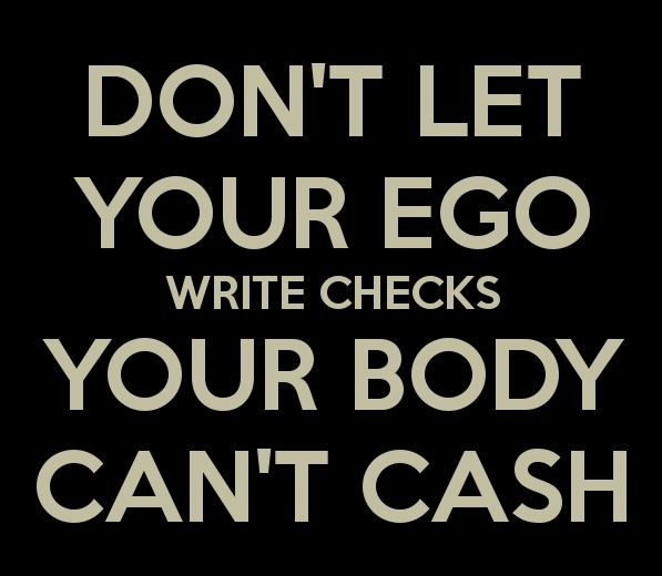 dont-let-your-ego-write-checks-your-body-cant-cash