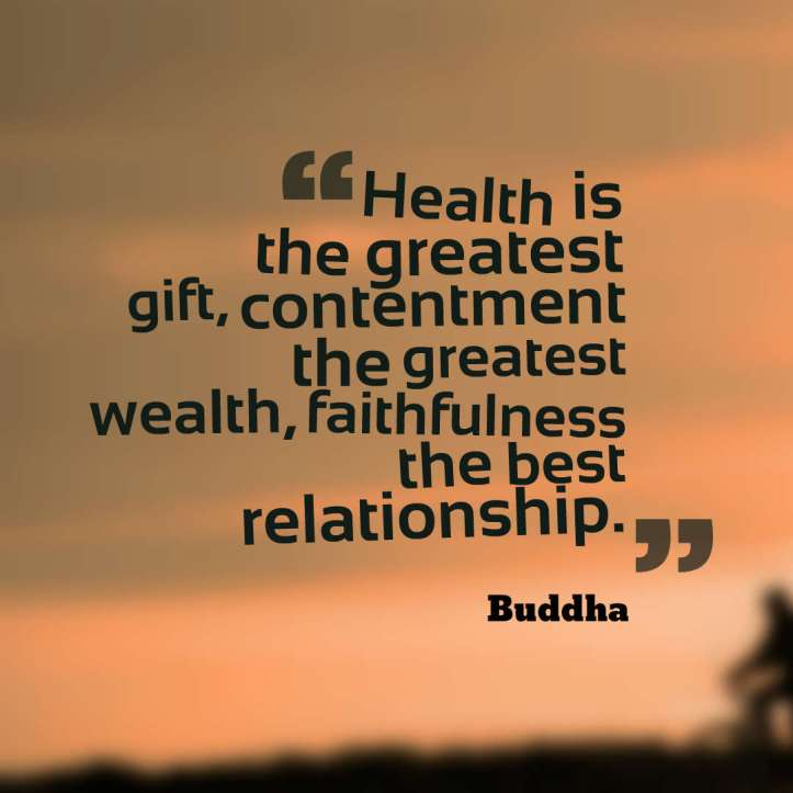 Health-is-the-greatest-gift-contentment-the-greatest-wealth-faithfulness-the-best-relationship-Buddha-quotes